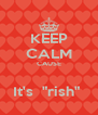 "KEEP CALM CAUSE  It's  ""rish""  - Personalised Poster A4 size"