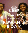 KEEP CALM CAUSE IT'S RUWANI'S B'DAY - Personalised Poster A4 size