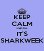 KEEP CALM CAUSE IT'S SHARKWEEK - Personalised Poster A4 size