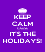 KEEP CALM CAUSE IT'S THE HOLIDAYS! - Personalised Poster A4 size