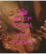 KEEP CALM cause IT'S TODAY - Personalised Poster A4 size