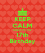 KEEP CALM Cause it's your 17th Birthday - Personalised Poster A4 size