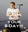 KEEP CALM 'CAUSE IT'S YOUR B-DAY!!! - Personalised Poster A4 size