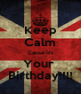 Keep Calm Cause it's Your  Birthday!!!! - Personalised Poster A4 size