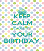 KEEP CALM 'CAUSE IT'S YOUR BIRTHDAY - Personalised Poster A4 size