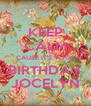 KEEP CALM CAUSE IT'S YOUR BIRTHDAY JOCELYN - Personalised Poster A4 size