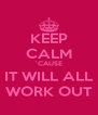 KEEP CALM `CAUSE IT WILL ALL WORK OUT - Personalised Poster A4 size