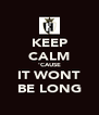 KEEP CALM 'CAUSE IT WONT BE LONG - Personalised Poster A4 size