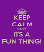 KEEP CALM cause ITS A FUN THING! - Personalised Poster A4 size