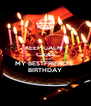 KEEP CALM  Cause It's almost MY BESTFRIEND'S  BIRTHDAY - Personalised Poster A4 size