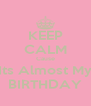 KEEP CALM Cause Its Almost My BIRTHDAY - Personalised Poster A4 size