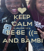 KEEP CALM CAUSE ITS BE BE  ((=  AND BAMBI - Personalised Poster A4 size
