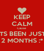 KEEP CALM Cause  ITS BEEN JUST 2 MONTHS :* - Personalised Poster A4 size