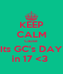KEEP CALM Cause  Its GC's DAY in 17 <3  - Personalised Poster A4 size