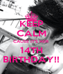 KEEP CALM CAUSE IT'S HER 14TH BIRTHDAY!! - Personalised Poster A4 size