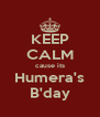 KEEP CALM cause its Humera's B'day - Personalised Poster A4 size