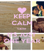 KEEP CALM 'cause  ITS JUST ONE YEAR - Personalised Poster A4 size