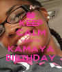 KEEP CALM cause it's KAMAYA BIRTHDAY - Personalised Poster A4 size