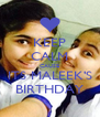 KEEP CALM CAUSE ITS MALEEK'S BIRTHDAY - Personalised Poster A4 size