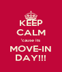 KEEP CALM 'cause its MOVE-IN DAY!!! - Personalised Poster A4 size