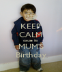 KEEP CALM cause its MUM'S Birthday - Personalised Poster A4 size