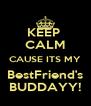KEEP  CALM CAUSE ITS MY BestFriend's BUDDAYY! - Personalised Poster A4 size