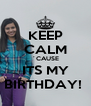 KEEP CALM ´CAUSE ITS MY BIRTHDAY!  - Personalised Poster A4 size