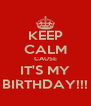 KEEP CALM CAUSE IT'S MY BIRTHDAY!!! - Personalised Poster A4 size