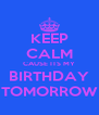 KEEP CALM CAUSE ITS MY BIRTHDAY TOMORROW - Personalised Poster A4 size