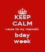 KEEP CALM cause its my mannat's  bday week - Personalised Poster A4 size