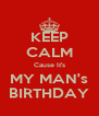KEEP CALM Cause It's MY MAN's BIRTHDAY - Personalised Poster A4 size