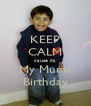 KEEP CALM cause its My Mums Birthday - Personalised Poster A4 size