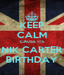 KEEP CALM CAUSE ITS NIK CARTER BIRTHDAY - Personalised Poster A4 size