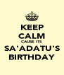 KEEP CALM CAUSE ITS  SA'ADATU'S BIRTHDAY - Personalised Poster A4 size