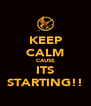KEEP CALM CAUSE ITS STARTING!! - Personalised Poster A4 size