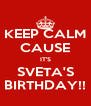 KEEP CALM CAUSE IT'S SVETA'S BIRTHDAY!! - Personalised Poster A4 size
