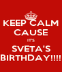 KEEP CALM CAUSE IT'S SVETA'S BIRTHDAY!!!! - Personalised Poster A4 size