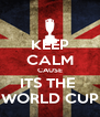 KEEP CALM CAUSE ITS THE  WORLD CUP - Personalised Poster A4 size