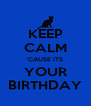 KEEP CALM 'CAUSE ITS YOUR BIRTHDAY - Personalised Poster A4 size