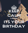 KEEP CALM CAUSE  ITS YOUR BIRTHDAY - Personalised Poster A4 size