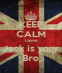 KEEP CALM Cause Jack is your Bro - Personalised Poster A4 size