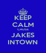 KEEP CALM CAUSE JAKES INTOWN - Personalised Poster A4 size