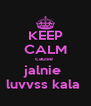 KEEP CALM cause  jalnie  luvvss kala  - Personalised Poster A4 size