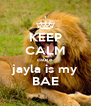 KEEP CALM cause jayla is my BAE - Personalised Poster A4 size