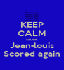 KEEP CALM cause Jean-louis Scored again - Personalised Poster A4 size
