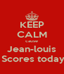 KEEP CALM cause Jean-louis  Scores today - Personalised Poster A4 size