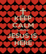 KEEP CALM CAUSE JESUS IS  HERE - Personalised Poster A4 size