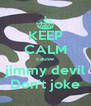 KEEP CALM cause jimmy devil Don't joke - Personalised Poster A4 size