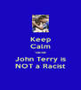 Keep Calm 'cause John Terry is NOT a Racist - Personalised Poster A4 size