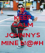 KEEP CALM CAUSE JOHNNYS MINE b!@#H - Personalised Poster A4 size